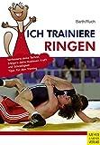 Ich trainiere Ringen (Ich lerne, ich trainiere...) - Katrin Barth
