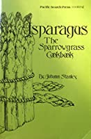 Asparagus: The Sparrowgrass Cookbook 0914718223 Book Cover