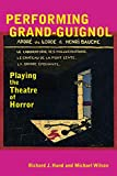 Performing Grand-Guignol: Playing the Theatre of Horror (Exeter Performance Studies) - Richard J. Hand