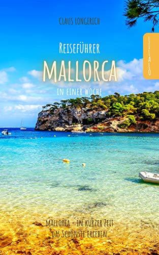 Reiseführer Mallorca in einer Woche: Entdecke in kurzer Zeit die besten Sehenswürdigkeiten, Hotels, Restaurants, Kunst, Kultur und Ausflüge mit Kindern ... (Reiseführer - Eine Stadt an einem Tag)