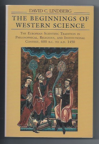The Beginnings of Western Science: The European Scientific Tradition in Philosophical, Religious, and Institutional Context, 600 B.C. to A.D. 1450 by David C. Lindberg