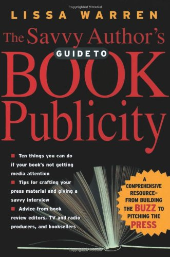 The Savvy Author's Guide To Book Publicity: A...