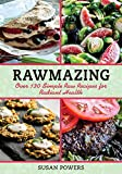 Rawmazing: Over 130 Simple Raw Recipes for Radiant Health