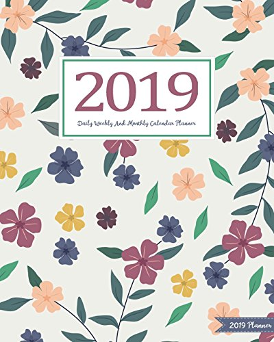 2019 Planner: Daily Weekly And Monthly Calendar Planner - January 2019 to December 2019 For To do list Planners And Academic Agenda Schedule Organizer Logbook Journal Notebook