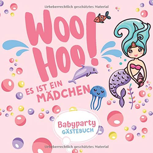 Woo Hoo! Es ist ein Mädchen - Babyparty Gästebuch: Erstes Erinnerungsalbum mit Fragen zum selbst gestalten und eintragen von Glückwünschen. Süße ... cm - Quadratisch I Softcover I Meerjungfrau