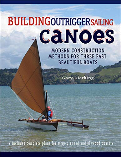 Building Outrigger Sailing Canoes: Modern Construction...