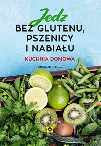 Jedz bez glutenu, pszenicy i nabiału.: Kuchnia domowa