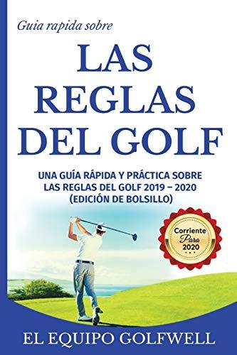 Guía rápida de la REGLAS DE GOLF: Una guía rápida y práctica de las reglas de golf 2019 (edición de bolsillo)