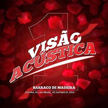 Visão Acústica 1: Barraco de Madeira (feat. William Brazil & Ohanna) (Acústico)