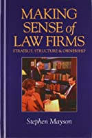 Making Sense of Law Firms: Strategy, Structure and Ownership