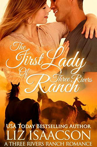 The First Lady of Three Rivers Ranch: Christian western romance (Three Rivers Ranch Romance Book 8) by [Liz Isaacson, Elana Johnson]