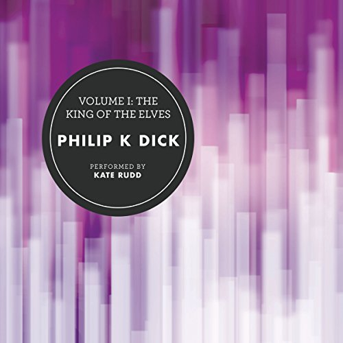 Volume I: The King of the Elves                   De :                                                                                                                                 Philip K. Dick                               Lu par :                                                                                                                                 Kate Rudd                      Durée : 20 h et 9 min     3 notations     Global 5,0