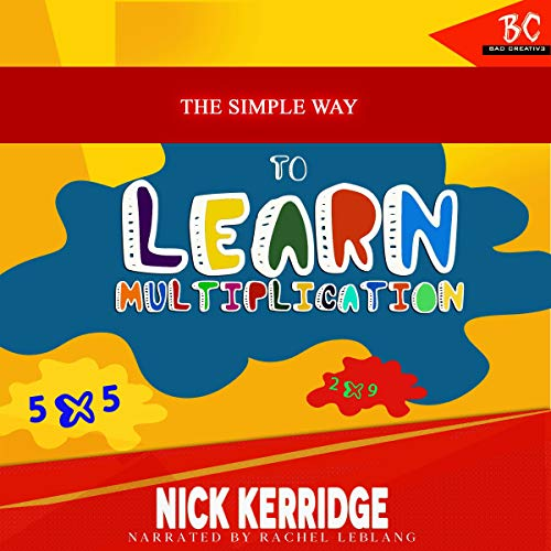 The Simple Way to Learn Multiplication: Learn the Times Table Quick and Easy