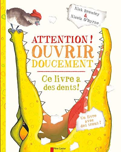 Attention! Ouvrir doucement: Ce livre a des dents