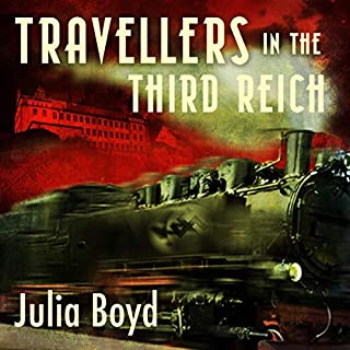 Travellers in the Third Reich     The Rise of Fascism Through the Eyes of Everyday People              By:                                                                                                                                 Julia Boyd                               Narrated by:                                                                                                                                 Stephanie Racine                      Length: 14 hrs and 14 mins     15 ratings     Overall 4.8