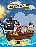 Libro Para Colorear Piratas: Libro para colorear para niños de 4 a 8 años | Libro para dibujar para niños pequeños y preescolares | Un regalo mágico para los pequeños