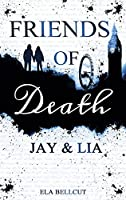 Friends of Death: Jay & Lia