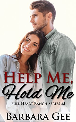 Help Me, Hold Me: Full Heart Ranch Series #5 by [Barbara Gee]