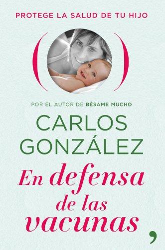 En defensa de las vacunas: Protege la salud de tu hijo eBook ...