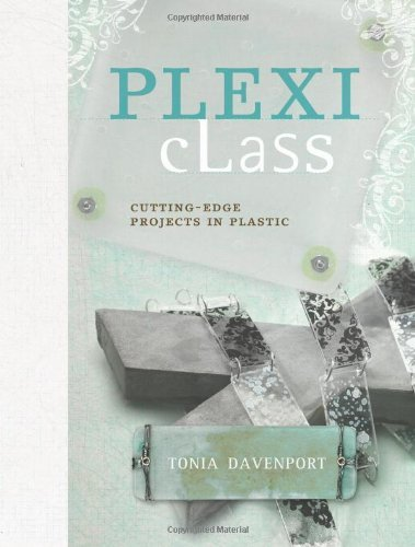 Plexi Class: Cutting-Edge Projects In Plastic (English Edition)
