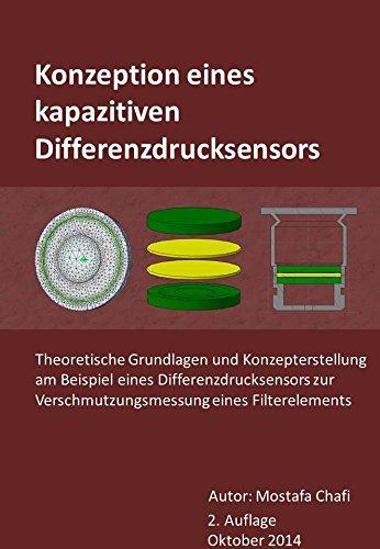 Konzeption eines kapazitiven Differenzdrucksensors 2. Auflage 2014: Theoretische Grundlagen und Konzepterstellung am Beispiel eines Differenzdrucksensors ... Verschmutzungsmessung eines Filterelements