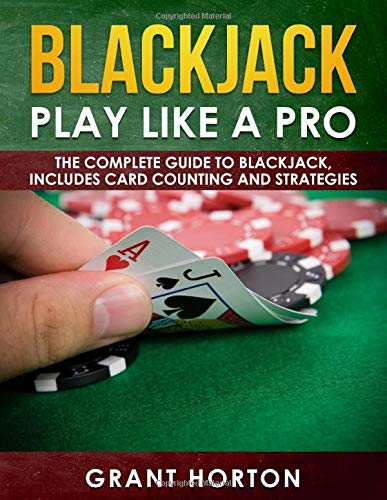 BlackJack: Play Like a Pro: The Complete Guide To Blackjack, Includes Card Counting And Strategies