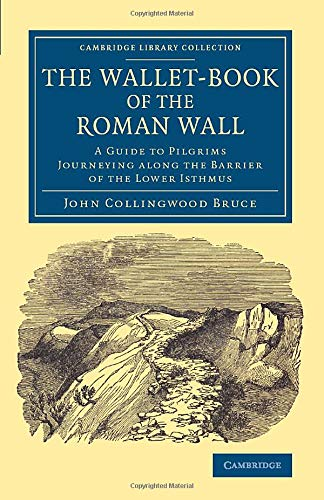 The Wallet-Book of the Roman Wall: A Guide to Pilgrims Journeying along the Barrier of the Lower Isthmus (Cambridge Library Collection - Archaeology)