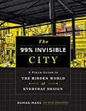 The 99% Invisible City - A Field Guide to the Hidden World of Everyday Design