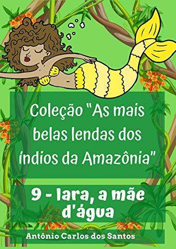 Iara, a mãe d'água (Coleção As mais belas lendas dos índios da Amazônia Livro 9) (Portuguese Edition)