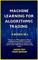 Machine Learning for Algorithmic Trading: Master as a PRO applied artificial intelligence and Python for predict systematic strategies for options and stocks. Learn data-driven finance using keras