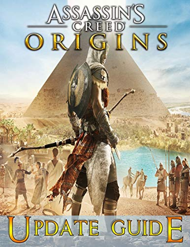Assassin's Creed Origins: UPDATE GUIDE: The Complete Guide, Walkthrough, Tips and Tricks to Become a Pro Player