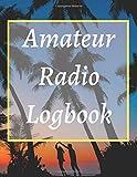 Amateur Radio Logbook: Amateur Ham Radio Station Logbook for Ham Radio Operators