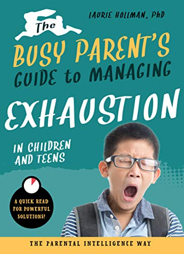The Busy Parent's Guide to Managing Exhaustion in Children and Teens: The Parental Intelligence Way