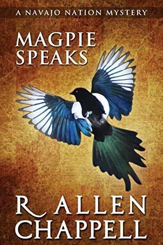 Magpie Speaks: A Navajo Nation Mystery (Volume 5)