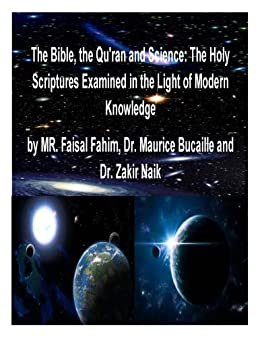 The Bible, the Qu'ran and Science: The Holy Scriptures Examined in the Light of Modern Knowledge by [Dr. Maurice Bucaille, Mr. Faisal Fahim, Dr. Zakir Naik]