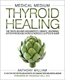 Medical Medium Thyroid Healing: The Truth behind Hashimoto's, Graves', Insomnia, Hypothyroidism, Thyroid Nodules & Epstein-Barr (Medical Medium Series Book 3)