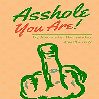 Asshole!                   By:                                                                                                                                 Alexander Hernandez                               Narrated by:                                                                                                                                 Randal Schaffer                      Length: 54 mins     11 ratings     Overall 4.3