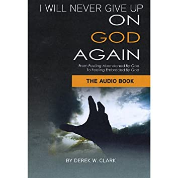I Will Never Give Up On God Again