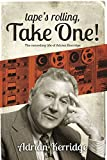 'Tape's Rolling, Take One': The Recording life of Adrian Kerridge: Six Decades of Recording and Producing, from the Rock 'n' Roll Years to TV Scores & Blockbuster Movies!
