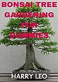 BONSAI TREE GARDENING FOR DUMMIES (English Edition)