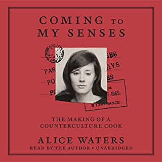 Coming to My Senses     The Making of a Counterculture Cook              By:                                                                                                                                 Alice Waters                               Narrated by:                                                                                                                                 Alice Waters                      Length: 8 hrs and 59 mins     181 ratings     Overall 4.0