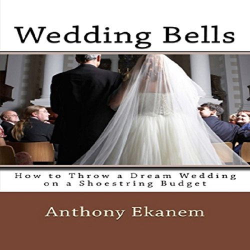 Wedding Bells: How to Throw a Dream Wedding on a Shoestring Budget audiobook cover art