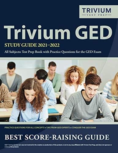 Trivium GED Study Guide 2021-2022 All Subjects: Test Prep Book with Practice Questions for the GED Exam