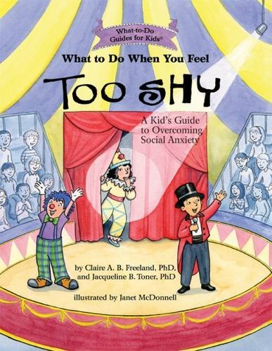 What to Do When You Feel Too Shy: A Kid's Guide to Overcoming Social Anxiety (What-to-Do Guides for Kids)