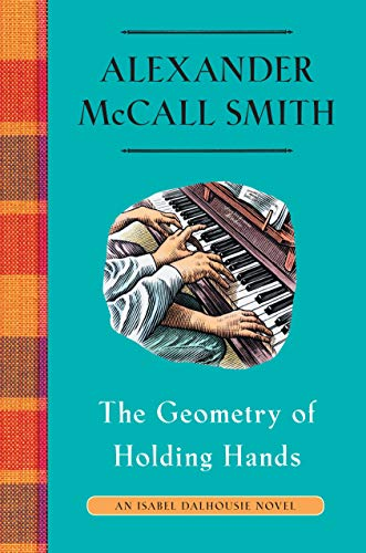 The Geometry of Holding Hands: An Isabel Dalhousie Novel (13) (Isabel Dalhousie Series) by [Alexander McCall Smith]