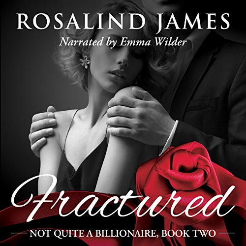 Fractured     Not Quite a Billionaire, Book 2              Written by:                                                                                                                                 Rosalind James                               Narrated by:                                                                                                                                 Emma Wilder                      Length: 11 hrs and 19 mins     Not rated yet     Overall 0.0