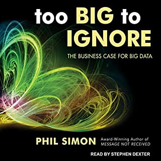 Too Big to Ignore     The Business Case for Big Data              By:                                                                                                                                 Phil Simon                               Narrated by:                                                                                                                                 Stephen Dexter                      Length: 8 hrs and 16 mins     Not rated yet     Overall 0.0