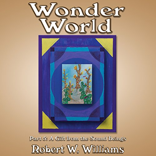 Wonder World 5     A Gift from the Sound Beings              By:                                                                                                                                 Robert W. Williams                               Narrated by:                                                                                                                                 Darren Roebuck                      Length: 3 hrs and 2 mins     Not rated yet     Overall 0.0