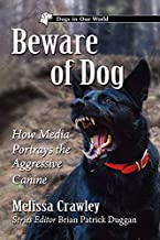 Beware of Dog: How Media Portrays the Aggressive Canine (Dogs in Our World)