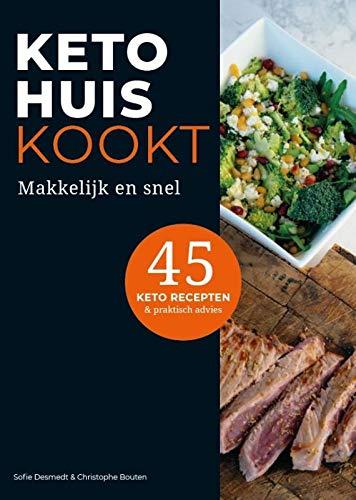 KetoHuis Kookt: Makkelijk en snel. 45 keto recepten